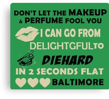 Don't Let The Makeup & Perfume Fool You, I Can Go From Delightful To Diehard In 2 Seconds Flat BALTIMORE Canvas Print