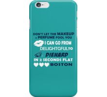 Don't Let The Makeup & Perfume Fool You, I Can Go From Delightful To Diehard In 2 Seconds Flat BOSTON iPhone Case/Skin