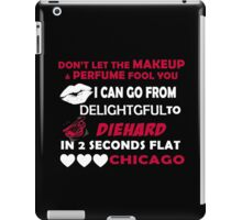 Don't Let The Makeup & Perfume Fool You, I Can Go From Delightful To Diehard In 2 Seconds Flat CHICAGO iPad Case/Skin