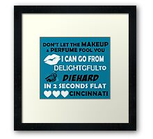 Don't Let The Makeup & Perfume Fool You, I Can Go From Delightful To Diehard In 2 Seconds Flat CINCINNATI Framed Print