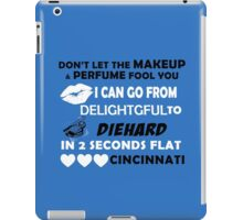 Don't Let The Makeup & Perfume Fool You, I Can Go From Delightful To Diehard In 2 Seconds Flat CINCINNATI iPad Case/Skin