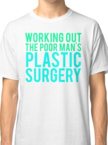 Working Out The Poor Man's Plastic Surgery Classic T-Shirt