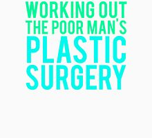 Working Out The Poor Man's Plastic Surgery Unisex T-Shirt