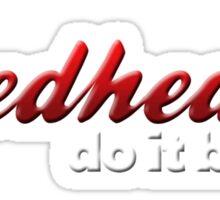 Redheads Do It Better Sticker