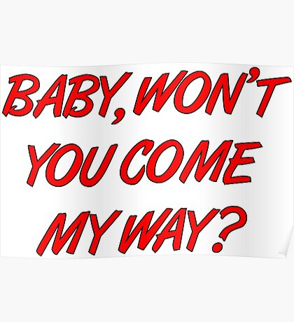 Baby, won't you come my way? Poster