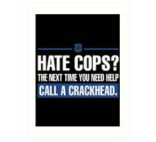 hate cops? the next time you need help call a crackhead - T-shirts & Hoodies Art Print