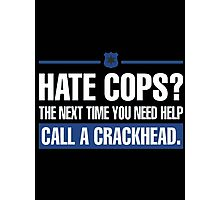 hate cops? the next time you need help call a crackhead - T-shirts & Hoodies Photographic Print