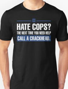hate cops? the next time you need help call a crackhead - T-shirts & Hoodies T-Shirt