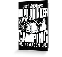 Just another wine drinker with a camping problem - T-shirts & Hoodies Greeting Card