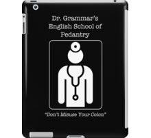 Dr. Grammar's English School of Pedantry -- Don't Misuse Your Colon iPad Case/Skin