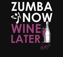 zumba now wine later  - T-shirts & Hoodies T-Shirt