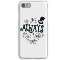It's Always Tea Time iPhone Case/Skin