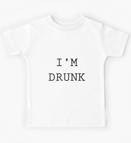 I'M DRUNK Kids Tee