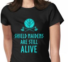 Shield Maidens are still alive. Womens Fitted T-Shirt