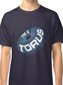 I'm a torus Classic T-Shirt