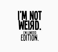 I'm Not Weird. I'm Limited Edition Unisex T-Shirt
