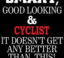 SMART GOOD LOOKING AND CYCLIST IT DOESN'T GET ANY BETTER THAN THIS by tdesignz
