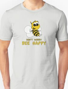 Don't Worry - Bee Happy! T-Shirt
