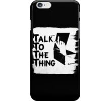 talk to the thing j iPhone Case/Skin