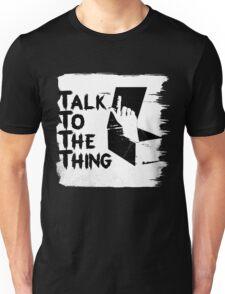 talk to the thing j Unisex T-Shirt