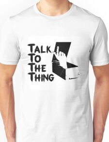 talk to the thing j Unisex T-Shirt