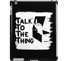 talk to the thing j iPad Case/Skin