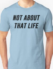 Not About That Life Unisex T-Shirt