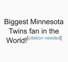Biggest Minnesota Twins Fan - Citation Needed by lyricalshirts