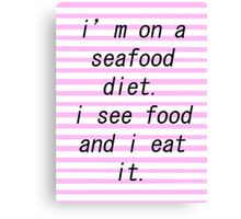 seafood diet. Canvas Print