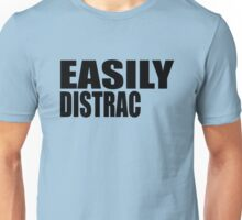 EASILY DISTRAC(TED) Unisex T-Shirt
