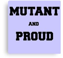 Mutant and Proud Canvas Print