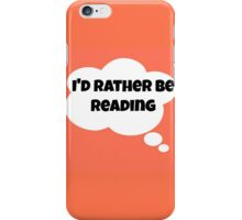 I'd rather be reading iPhone Case/Skin