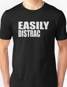 easily distracted white Unisex T-Shirt