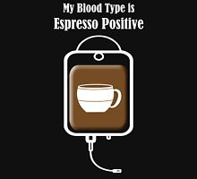 My Blood Type is Espresso Positive T-Shirt