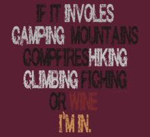IF IT INVOLES CAMPING MOUNTAINS COMPFIRE SHIKING CLIMBING FICHING OR WINE I'M IN by imgarry