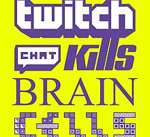 Twitch Chat Kills Brain Cells by mdmShirts