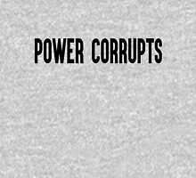 Power Corrupts Unisex T-Shirt