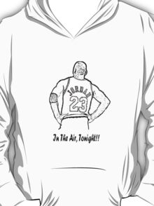 In The Air, Tonight!! T-Shirt