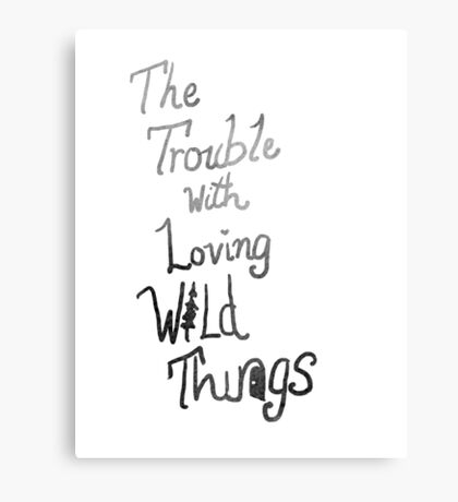 Trouble with loving wild things Canvas Print
