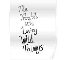 Trouble with loving wild things Poster