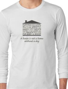 A House is Not a Home Without a Dog Long Sleeve T-Shirt