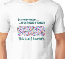Cat shredded my homework Unisex T-Shirt