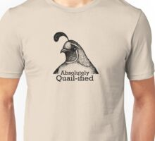 Absolutely Quail-ified Unisex T-Shirt