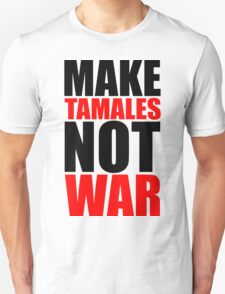 Make Tamales Not War T-Shirt