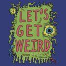Lets Get Weird by jarhumor