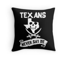 Texans Never Say Die Throw Pillow