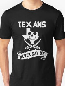Texans Never Say Die Unisex T-Shirt