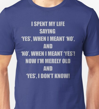 YES, I don't know! Unisex T-Shirt