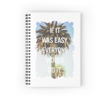 Inspirational Quote - If It Were Easy, Everyone Would Do it Spiral Notebook