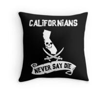 Californians Never Say Die Throw Pillow